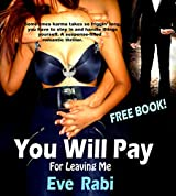 You Will Pay - For Leaving Me: Sometimes karma takes so friggin' long, you have to step in and handle things yourself. A suspense-filled romantic thriller. A free book.