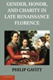 Gender, Honor, and Charity in Late Renaissance Florence, Gavitt, Philip, 1107690870