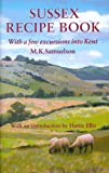 Sussex Recipe Book : With a Few Excursions into Kent, Samuelson, M. K., 1870962214