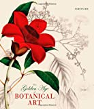 The Golden Age of Botanical Art, Martyn Rix, 022609359X