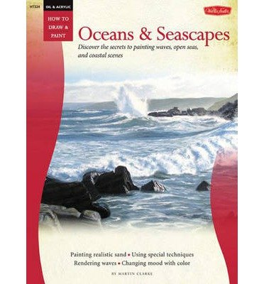 Oil & Acrylic: Oceans & Seascapes: Discover the Secrets to Painting Waves, Open Seas, and Coastal Scenes (How to Draw and Paint) (Paperback) - Common