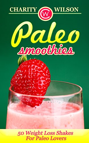 Paleo Diet: Paleo Smoothies: 50 Weight Loss Shakes For Paleo Lovers (Complete Collection with 80+ Bonus Weight Loss and Recipe Books) (Health Wealth & Happiness)