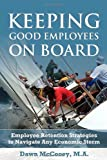 img - for Keeping Good Employees On Board: Employee Retention Strategies to Navigate Any Economic Storm book / textbook / text book