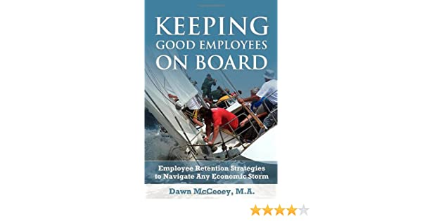 Keeping Good Employees On Board: Employee Retention Strategies to Navigate Any Economic Storm