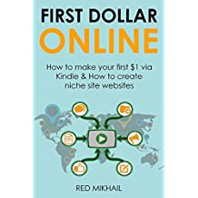 FIRST DOLLAR ONLINE: How to make your first $1 via Kindle & How to create niche site websites