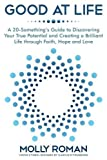 Good At Life: A 20-Something's Guide to Discovering Your True Potential and Creating a Brilliant Life Through Faith, Hope and Love