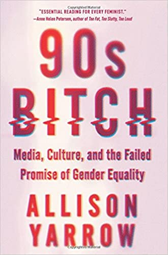 90s Bitch: Media, Culture and the Failed Promise of Gender Equality