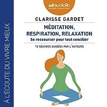 Méditation, respiration, relaxation : Se ressourcer pour tout concilier - 13 séances guidées part l'auteure | Livre audio Auteur(s) : Clarisse Gardet Narrateur(s) : Clarisse Gardet