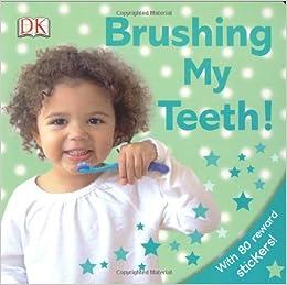 Amazon Com Brushing My Teeth 9780756630218 Dk Books