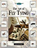 The Art of Fly Tying: More Than 200 Classic & New Patterns (The Freshwater Angler)