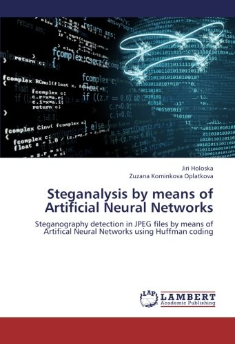 Steganalysis by means of Artificial Neural Networks: Steganography detection in JPEG files by means of Artifical Neural Networks using Huffman coding pdf
