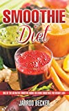 Smoothie Diet: One of the Definitive Smoothie Books on Using Smoothies for Weight Loss