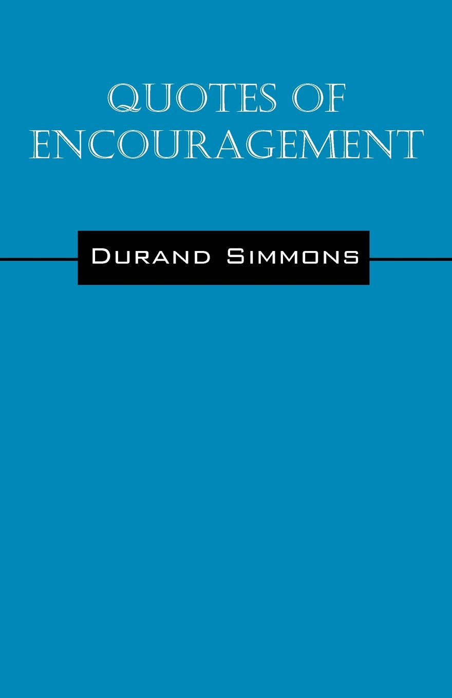 Quotes Of Encouragement Durand Simmons 9781478750703 Amazon