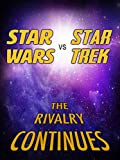 Star Wars vs. Star Trek: The Rivalry Continues