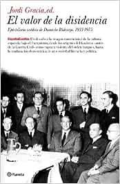 El valor de la disidencia. Epistolario inédito de Dionisio Ridruejo. 1933-1975 España Escrita: Amazon.es: Gracia, Jordi: Libros