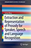 img - for Extraction and Representation of Prosody for Speaker, Speech and Language Recognition (SpringerBriefs in Speech Technology) book / textbook / text book