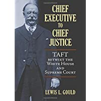 Chief Executive to Chief Justice: Taft betwixt the White House and Supreme Court