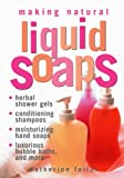 Product review for Making Natural Liquid Soaps: Herbal Shower Gels, Conditioning Shampoos,  Moisturizing Hand Soaps, Luxurious Bubble Baths, and more
