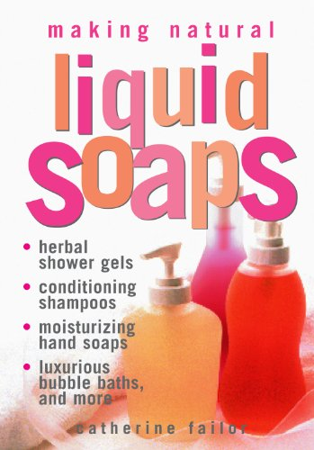 Making Natural Liquid Soaps: Herbal Shower Gels, Conditioning Shampoos,  Moisturizing Hand Soaps, Luxurious Bubble Baths, and more ()