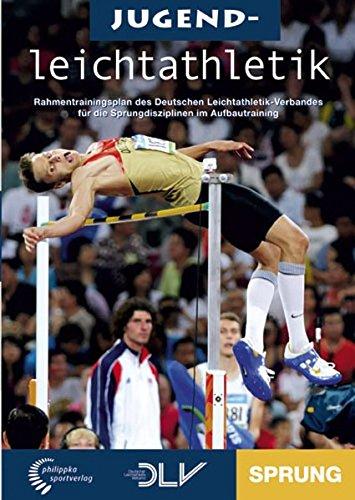 Jugendleichtathletik - Sprung: Offizieller Rahmentrainingsplan des Deutschen Leichathletik-Verbandes für die Sprungdisziplinen im Aufbautraining (Mediathek Leichtathletik)