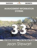 Management Information Systems 33 Success Secrets - 33 Most Asked Questions on Management Information Systems - What You Need to Know, Jean Stewart, 1488517274