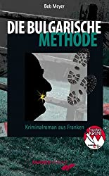 Die bulgarische Methode: Kriminalroman aus Franken
