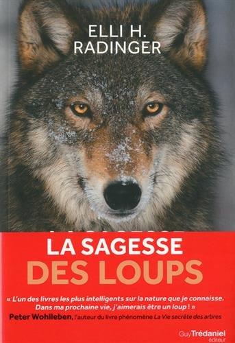 La sagesse des loups : Comment ils pensent, s?organisent, se soucient les uns des autres... Broché – 20 mars 2018 Elli-H Radinger Didier Debord Guy Trédaniel éditeur 2813216720