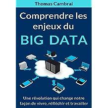 Comprendre les enjeux du Big data : Une révolution qui change notre façon de vivre, réfléchir et travailler (French Edition)