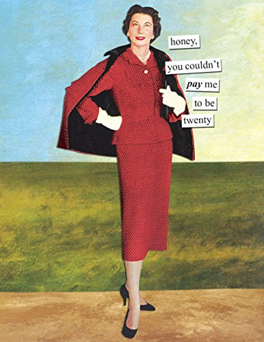 Anne Taintor Happy Birthday Greeting Card - Honey, You Couldn't Pay Me To Be Twenty
