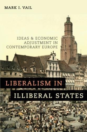 Liberalism in Illiberal States: Ideas and Economic Adjustment in Contemporary Europe