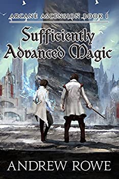Sufficiently Advanced Magic by Andrew Rowe fantasy book reviews