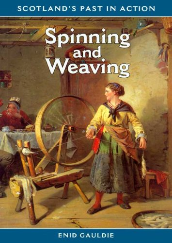 Spinning & Weaving (Scotland's Past in Action)