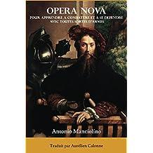 Opera Nova: Pour apprendre à combattre et à se défendre avec toutes sortes d'armes (French Edition)