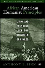 African American Humanist Principles: Living and Thinking Like the Children of Nimrod (Black Religion/Womanist Thought/Social Justice)