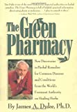 The Green Pharmacy: New Discoveries in Herbal Remedies for Common Diseases and Conditions from the World's Foremost Authority on Healing Herbs