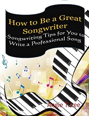 how to be a great songwriter songwriting tips for you to write a professional song kindle. Black Bedroom Furniture Sets. Home Design Ideas