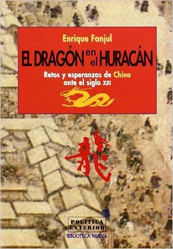 El dragón en el huracán: Retos y esperanzas de China ante el siglo XXI (Biblioteca nueva) (Spanish Edition): Enrique Fanjul Martín: 9782842731359: ...