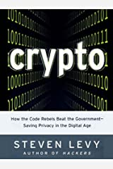 Crypto: How the Code Rebels Beat the Government--Saving Privacy in the Digital Age Kindle Edition