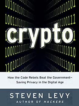 Crypto: How the Code Rebels Beat the Government--Saving Privacy in the Digital Age by [Levy, Steven]