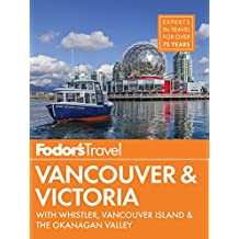 Fodor's Vancouver & Victoria: with Whistler, Vancouver Island & the Okanagan Valley (Full-color Travel Guide)