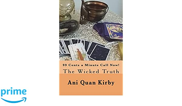 Amazon 99 Cents A Minute Call Now The Wicked Truth 9781721818709 Ani Quan Kirby S Kurutz Books