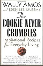 The Cookie Never Crumbles: Inspirational Recipes for Everyday Living