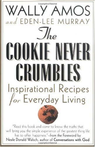 The Cookie Never Crumbles: Inspirational Recipes for Everyday Living ()