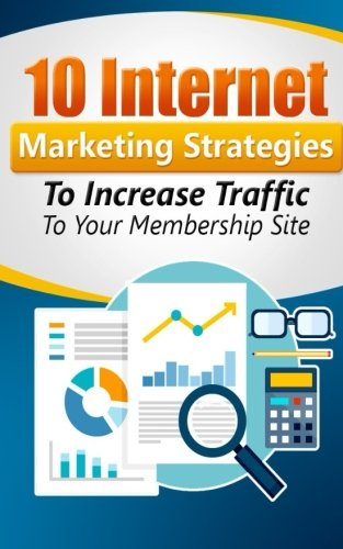 Download 10 Internet Marketing Strategies To Increase Traffic to Your Membership Site: Personal Finance (Volume 2) ebook