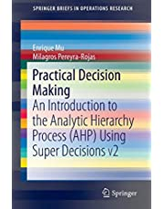 Practical Decision Making: An Introduction to the Analytic Hierarchy Process (AHP) Using Super Decisions V2