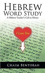 Hebrew Word Study: A Hebrew Teacher's Call to Silence by Bentorah, Chaim (2013) Paperback