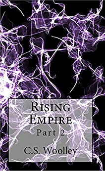 Rising Empire: Part 2 (The Chronicles of Celadmore) by [Woolley, C.S.]