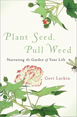 Plant Seed, Pull Weed: Nurturing the Garden of Your Life pdf