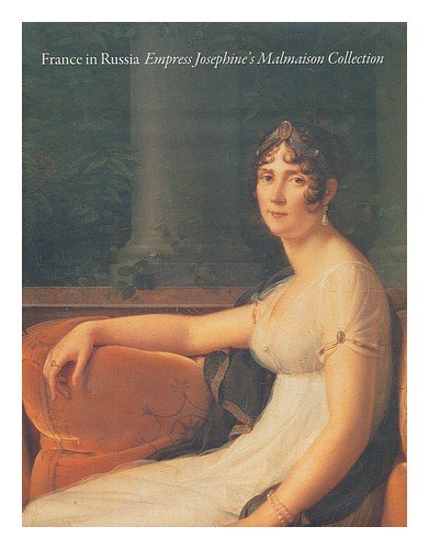 France in Russia : empress Josephine's Malmaison collection / [editors, Frank Althaus and Mark Sutcliffe]