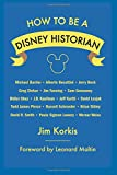img - for How to Be a Disney Historian: Tips from the Top Professionals book / textbook / text book
